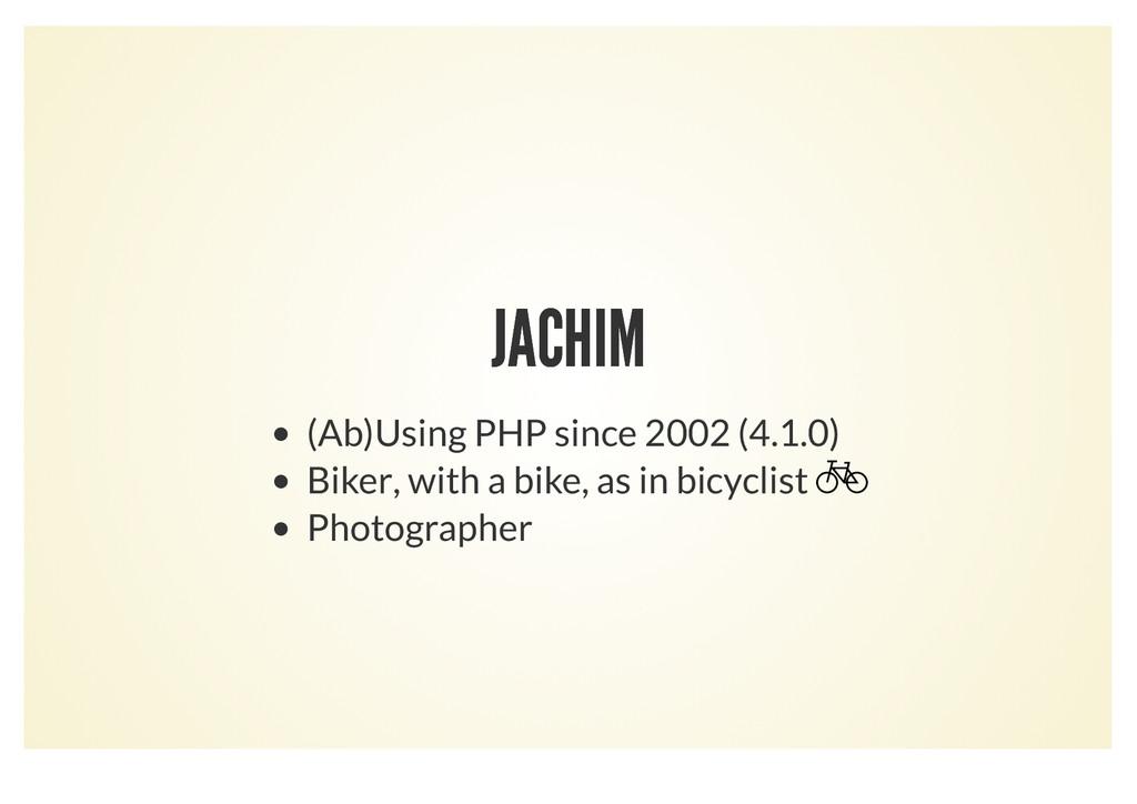 JACHIM JACHIM (Ab)Using PHP since 2002 (4.1.0) ...