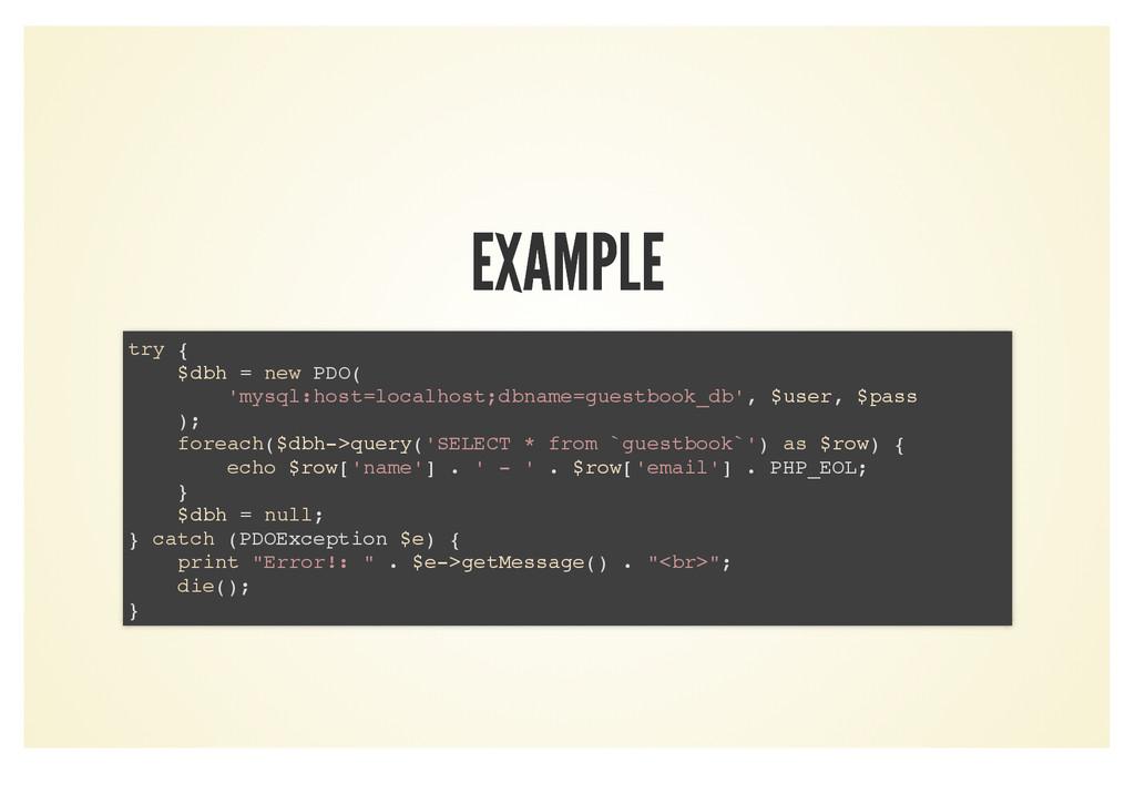 EXAMPLE EXAMPLE try { $dbh = new PDO( 'mysql:ho...