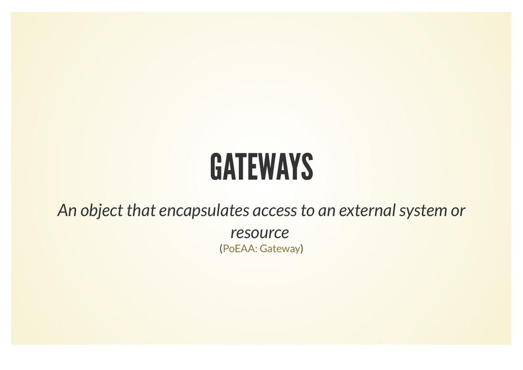 GATEWAYS GATEWAYS An object that encapsulates a...
