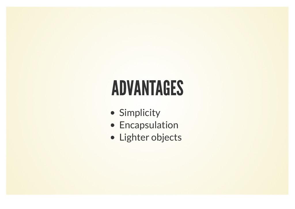 ADVANTAGES ADVANTAGES Simplicity Encapsulation ...