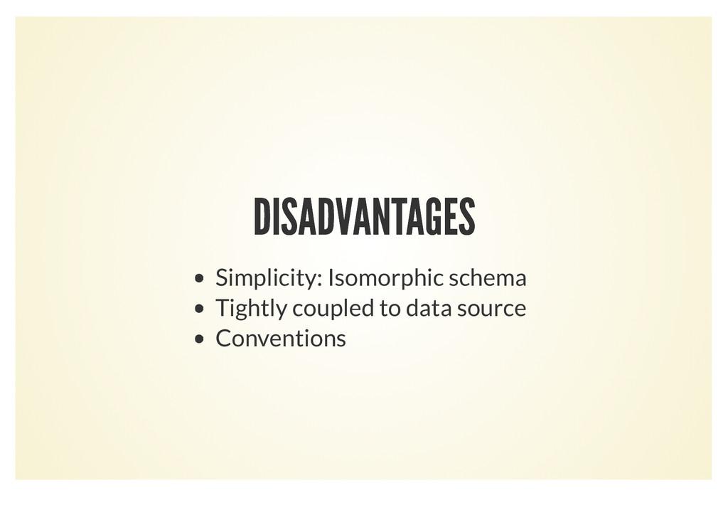 DISADVANTAGES DISADVANTAGES Simplicity: Isomorp...