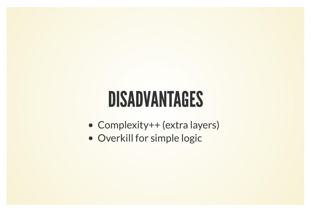 DISADVANTAGES DISADVANTAGES Complexity++ (extra...
