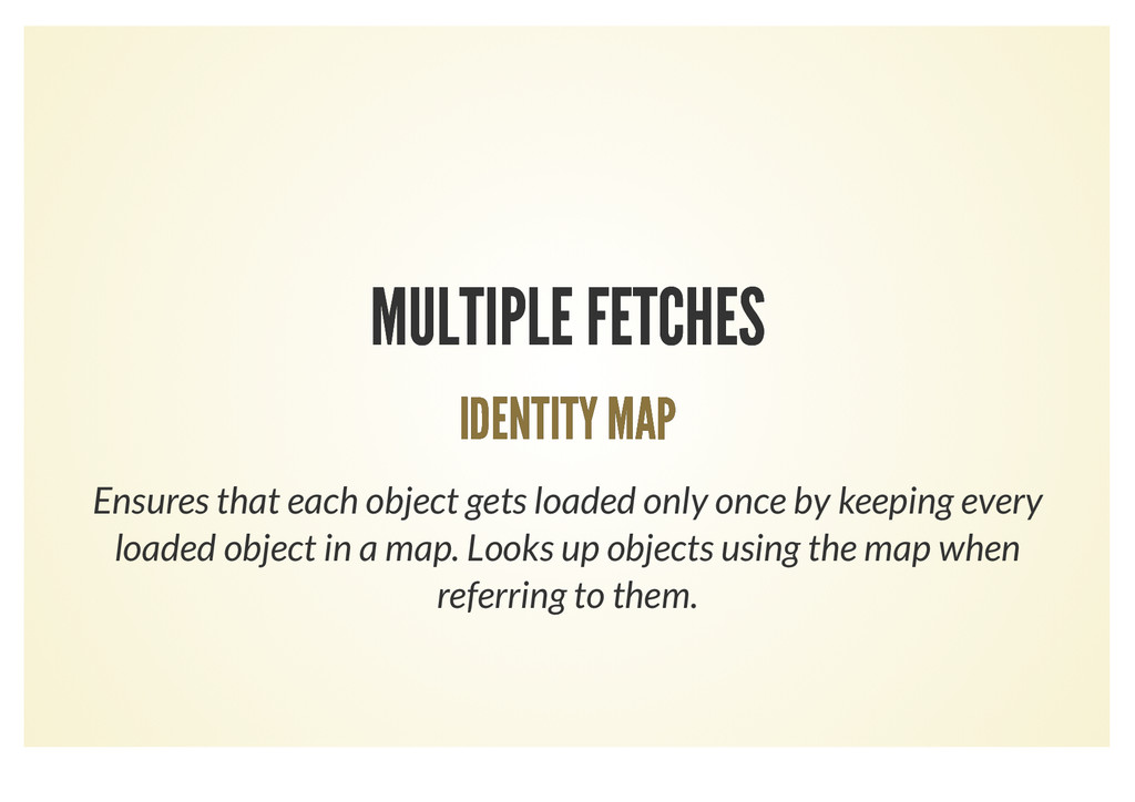 MULTIPLE FETCHES MULTIPLE FETCHES IDENTITY MAP ...