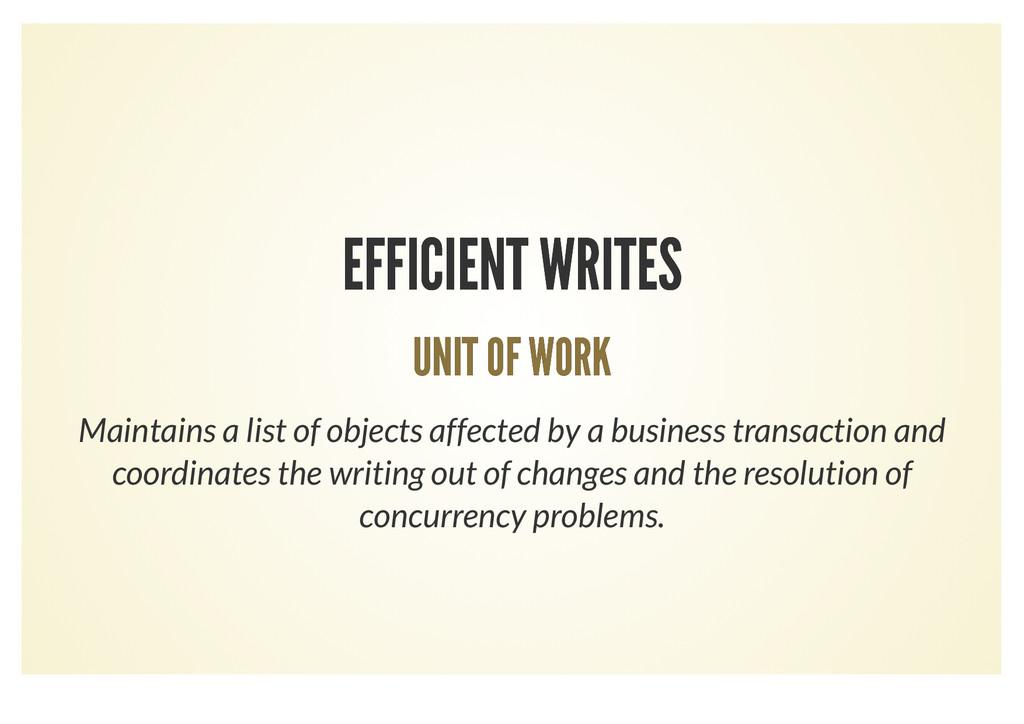 EFFICIENT WRITES EFFICIENT WRITES UNIT OF WORK ...
