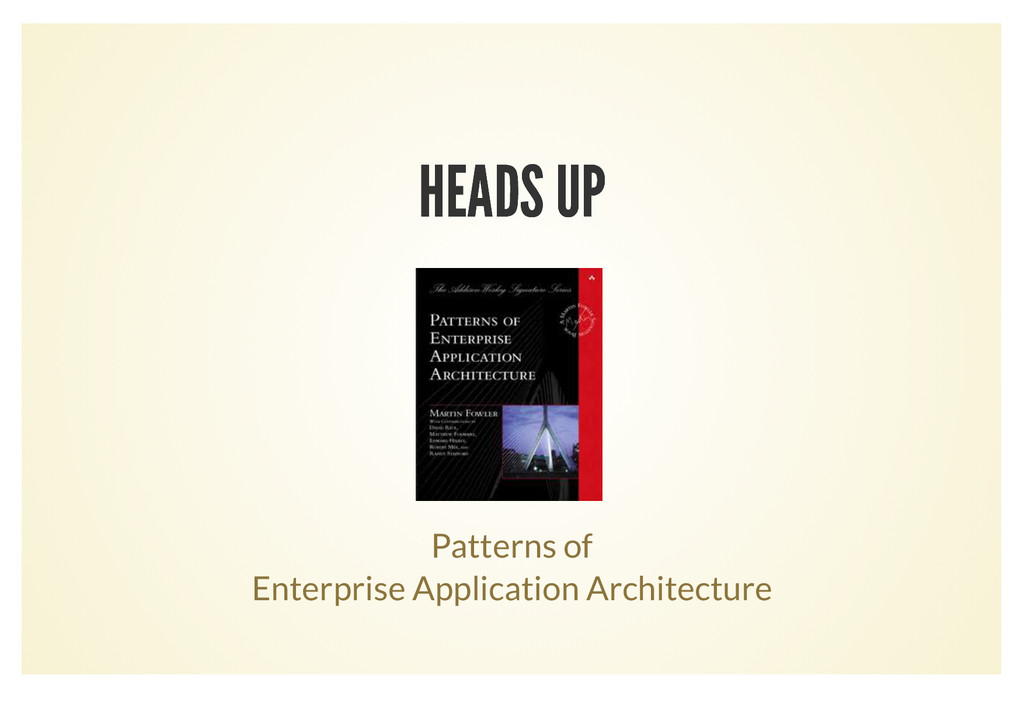 HEADS UP HEADS UP Patterns of Enterprise Applic...