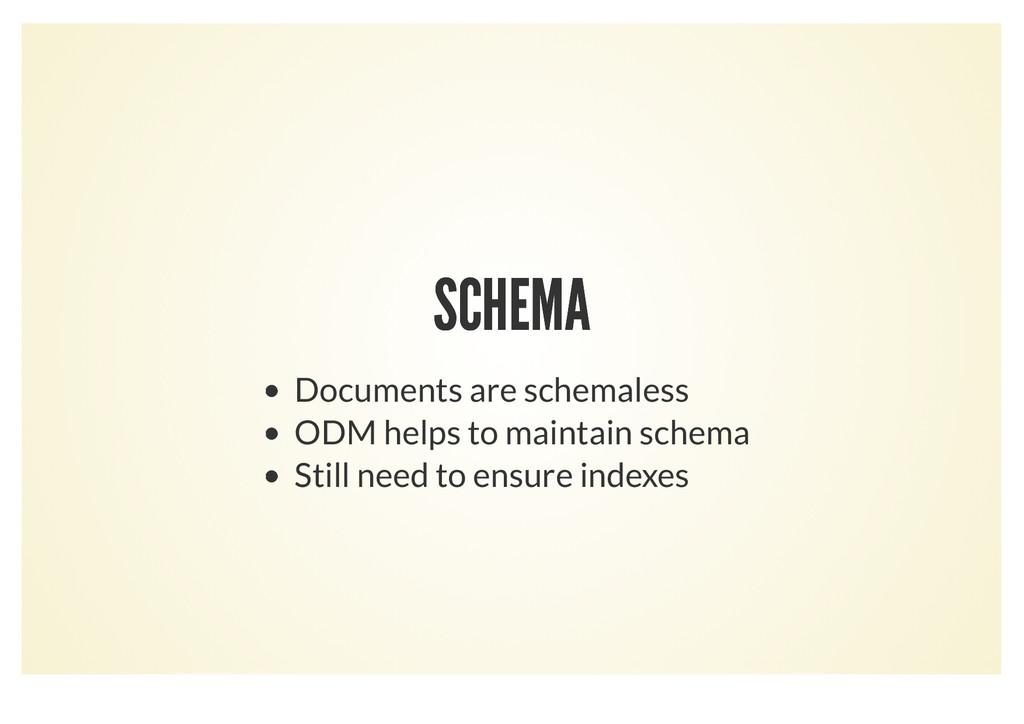 SCHEMA SCHEMA Documents are schemaless ODM help...