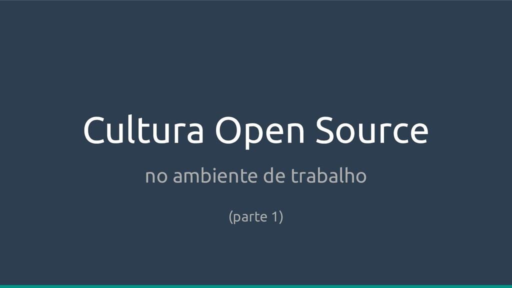 Cultura Open Source no ambiente de trabalho (pa...