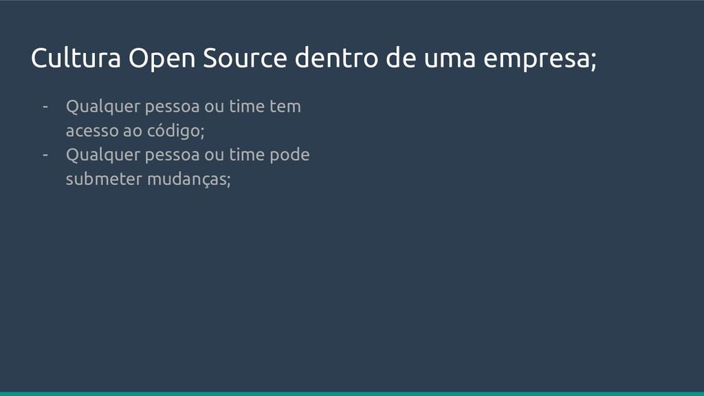 Cultura Open Source dentro de uma empresa; - Qu...