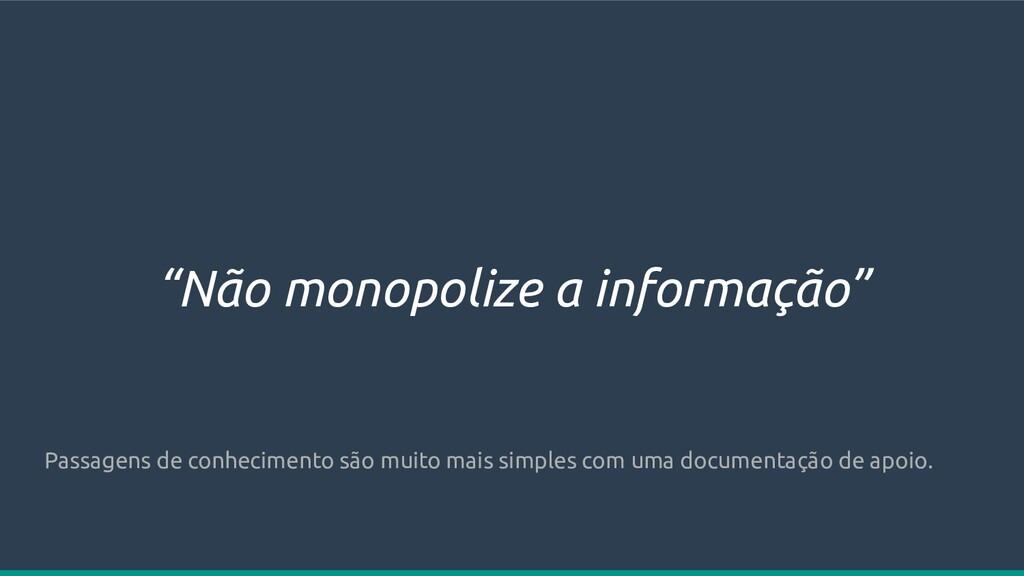 """""""Não monopolize a informação"""" Passagens de conh..."""