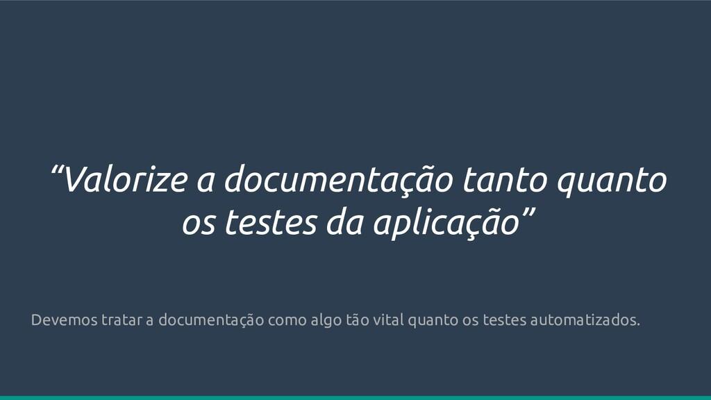 """""""Valorize a documentação tanto quanto os testes..."""