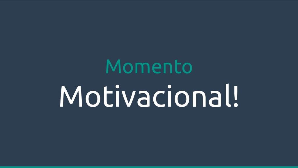 Momento Motivacional!