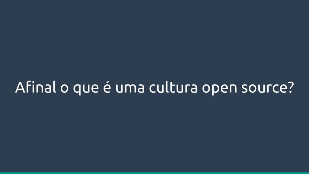 Afinal o que é uma cultura open source?