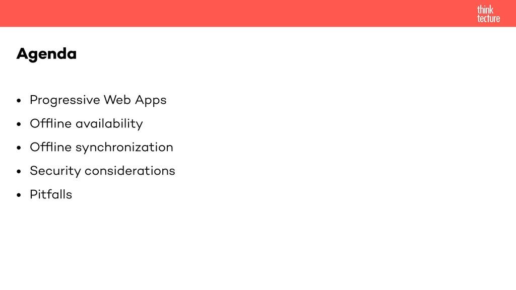 • Progressive Web Apps • Offline availability • ...