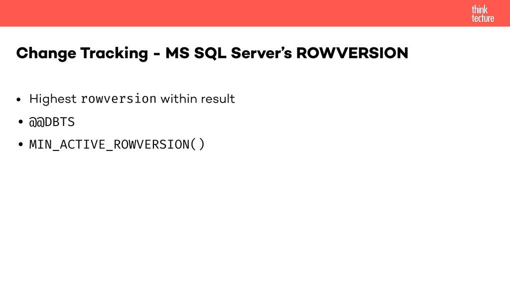 • Highest rowversion within result • @@DBTS • M...