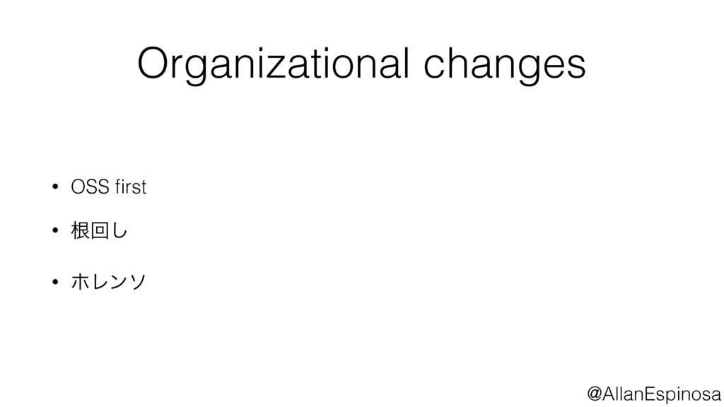 @AllanEspinosa Organizational changes • OSS firs...