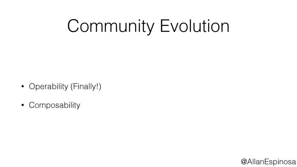 @AllanEspinosa Community Evolution • Operabilit...