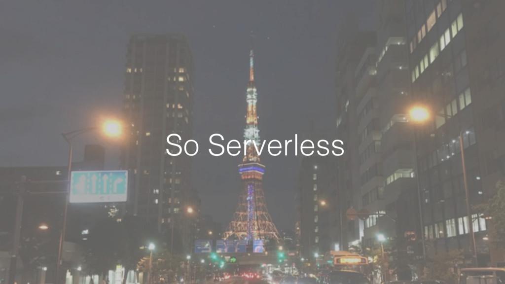 So Serverless