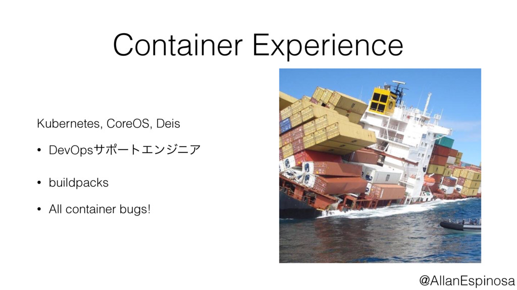 @AllanEspinosa Container Experience Kubernetes,...