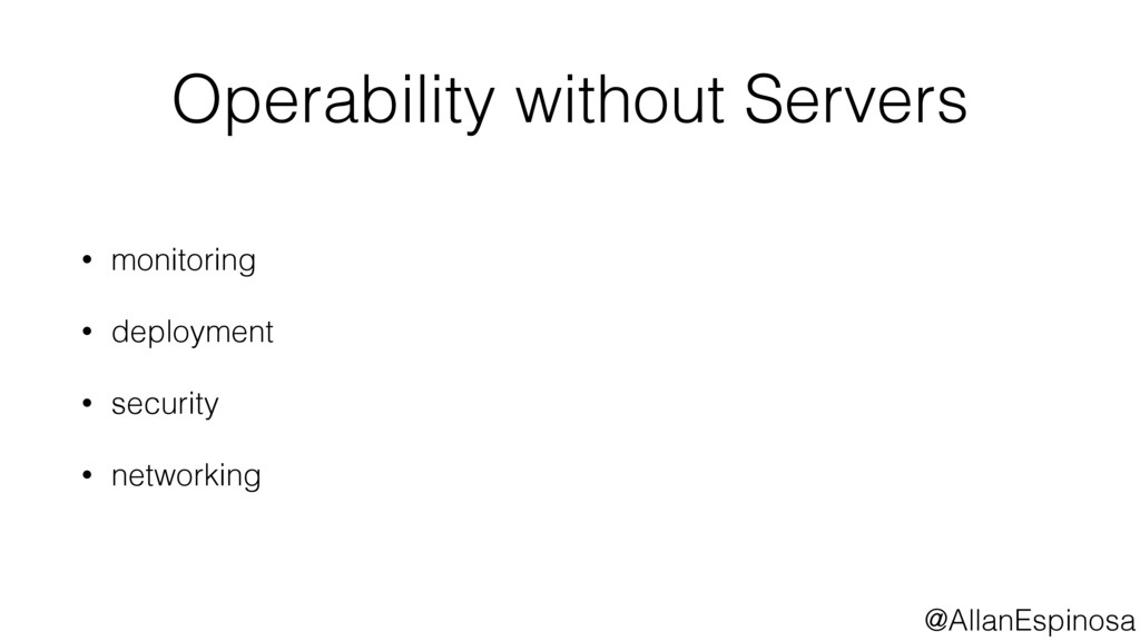 @AllanEspinosa Operability without Servers • mo...