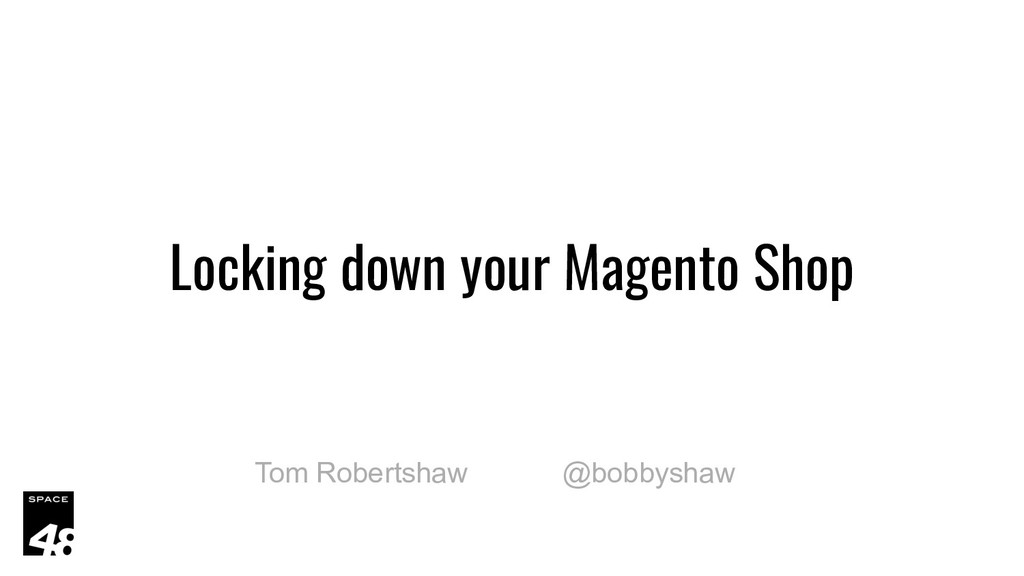 Locking down your Magento Shop Tom Robertshaw @...