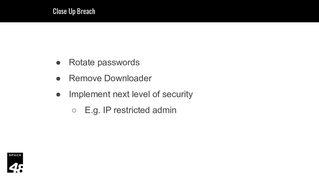 ● Rotate passwords ● Remove Downloader ● Implem...