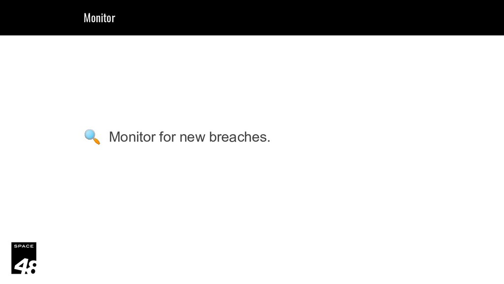 Monitor for new breaches. Monitor