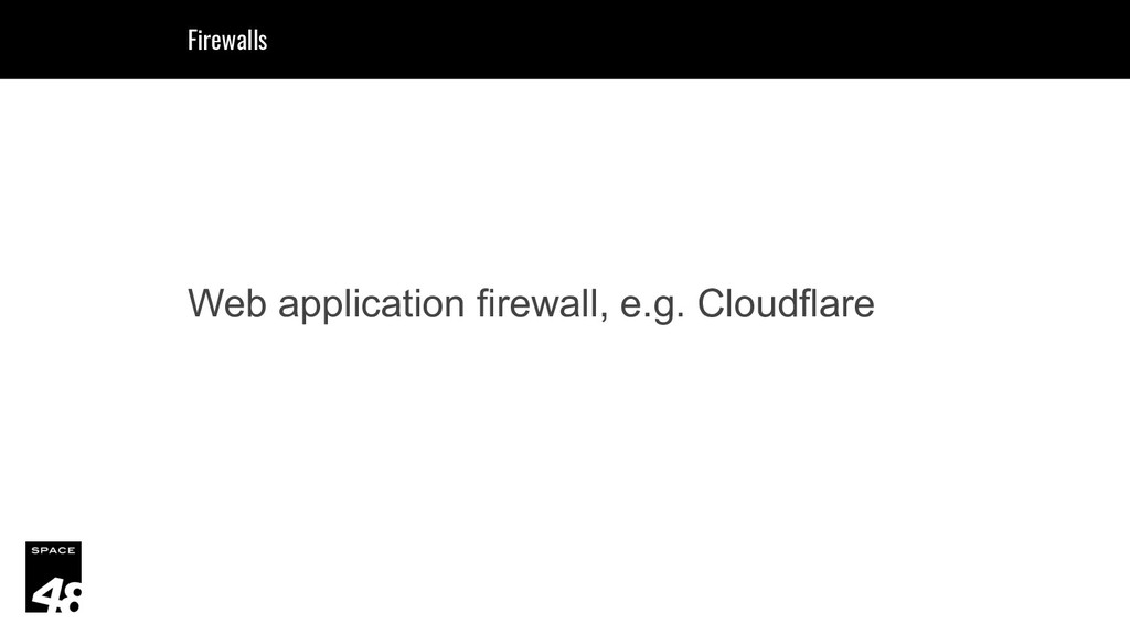 Web application firewall, e.g. Cloudflare Firew...