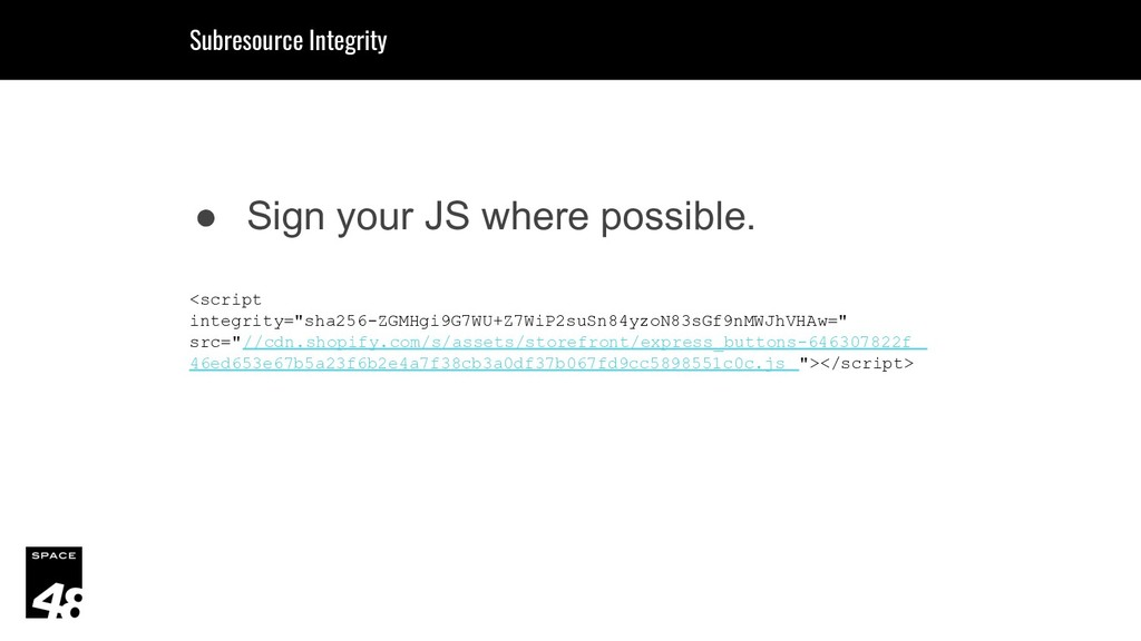 ● Sign your JS where possible. <script integrit...