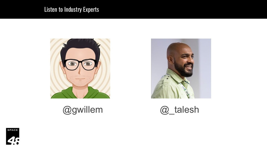 @gwillem Listen to Industry Experts @_talesh
