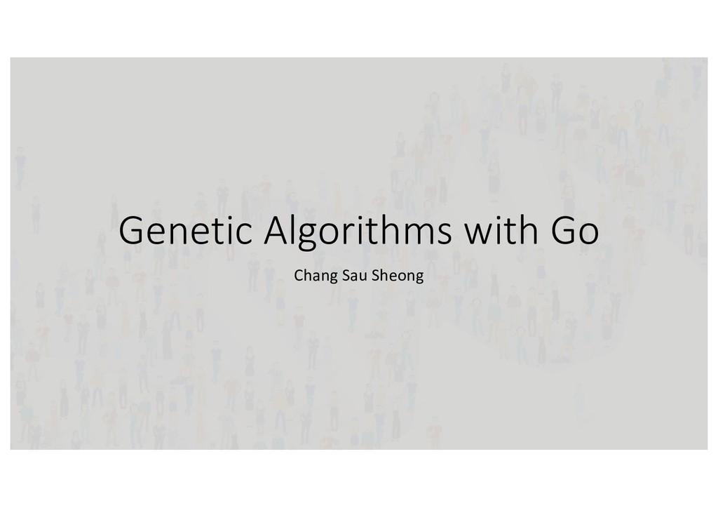 Genetic Algorithms with Go Chang Sau Sheong