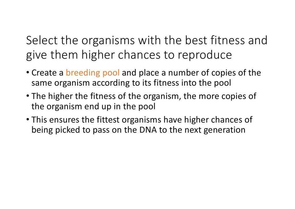 Select the organisms with the best fitness and ...