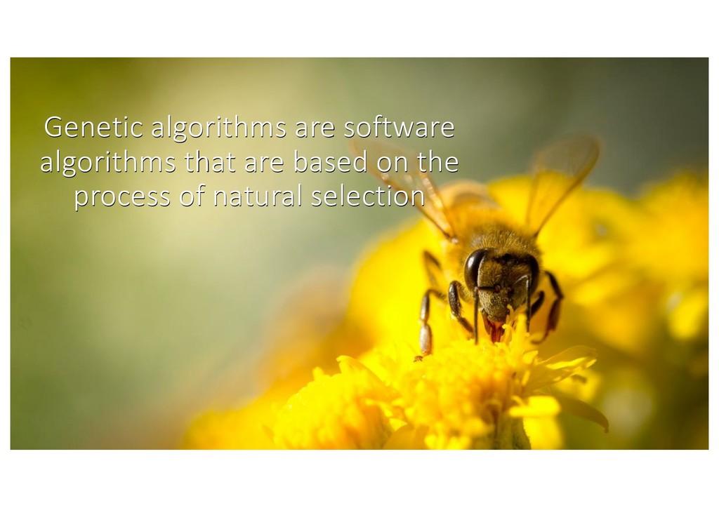 Genetic algorithms are software algorithms that...