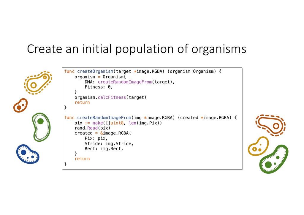 Create an initial population of organisms func ...