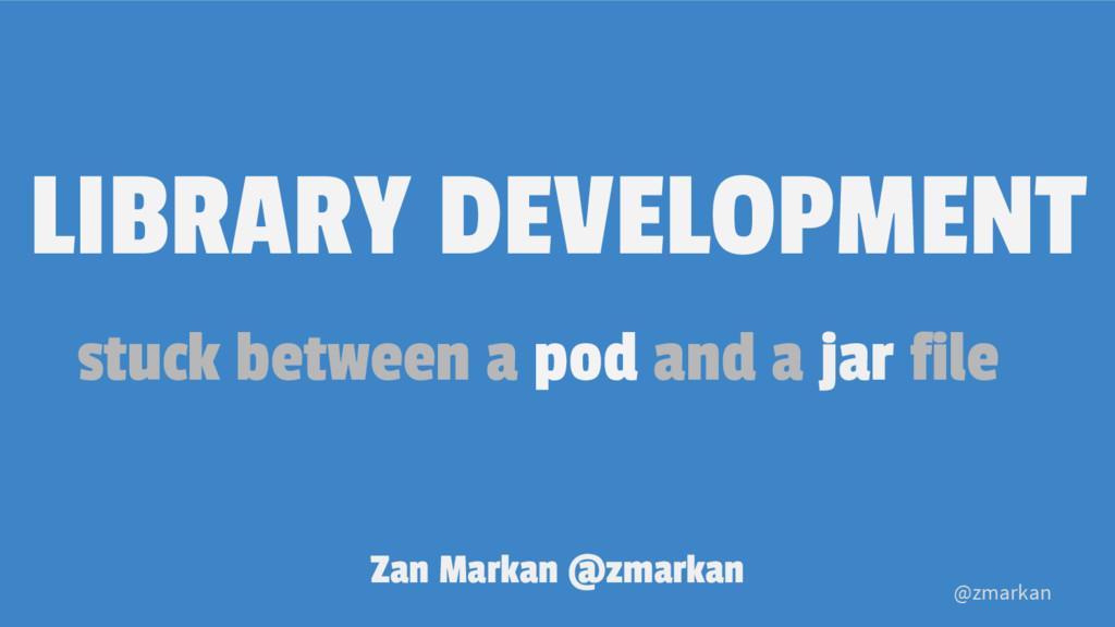 @zmarkan Zan Markan @zmarkan LIBRARY DEVELOPMEN...