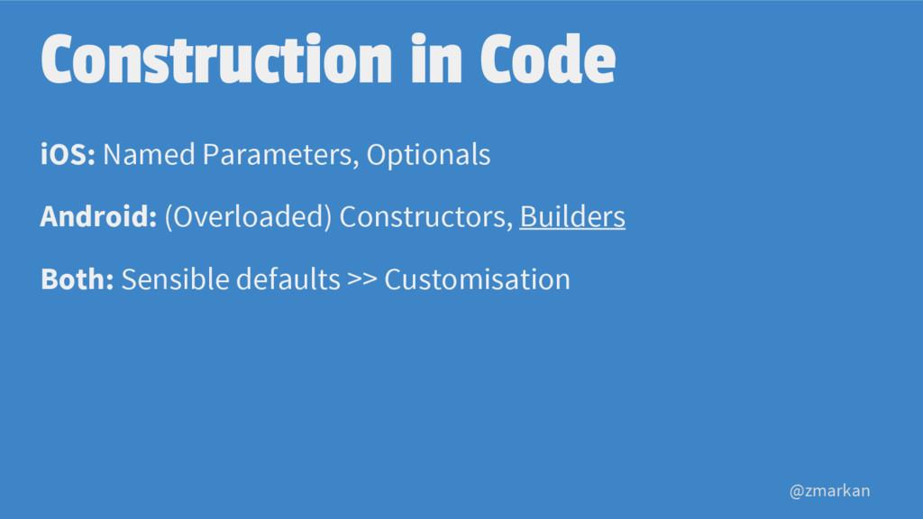 @zmarkan Construction in Code iOS: Named Parame...