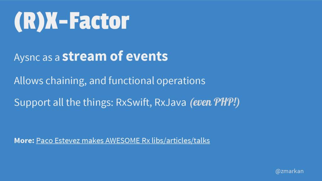 @zmarkan (R)X-Factor Aysnc as a stream of event...