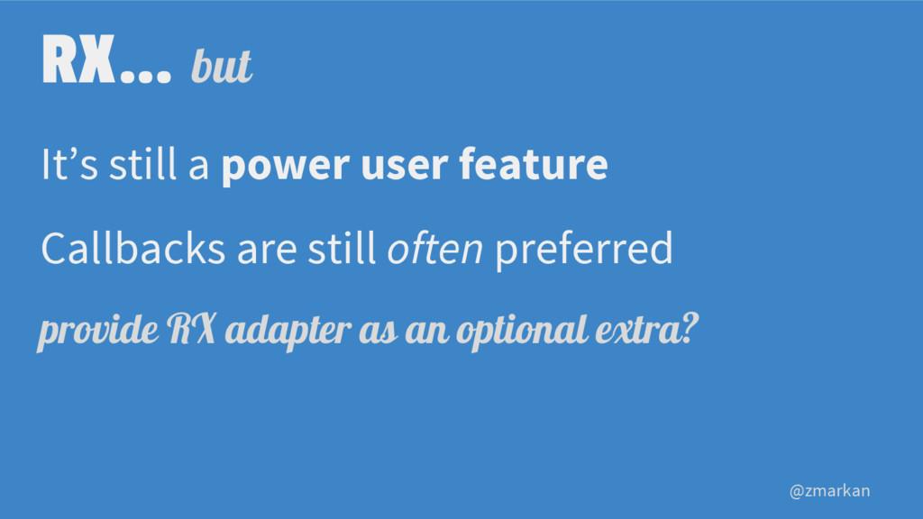 @zmarkan RX… but It's still a power user featur...