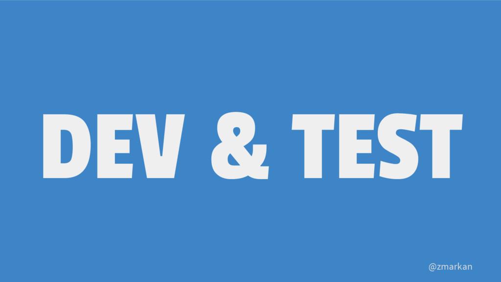 @zmarkan DEV & TEST