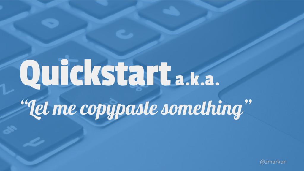 """@zmarkan Quickstart a.k.a. """"Let me copypaste so..."""