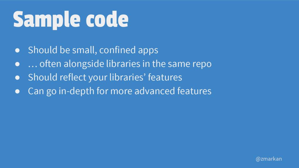 @zmarkan Sample code ● Should be small, confine...