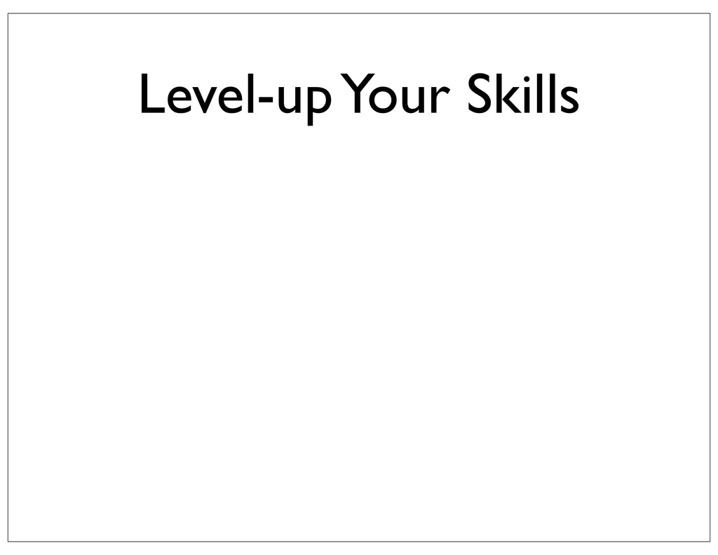 Level-up Your Skills