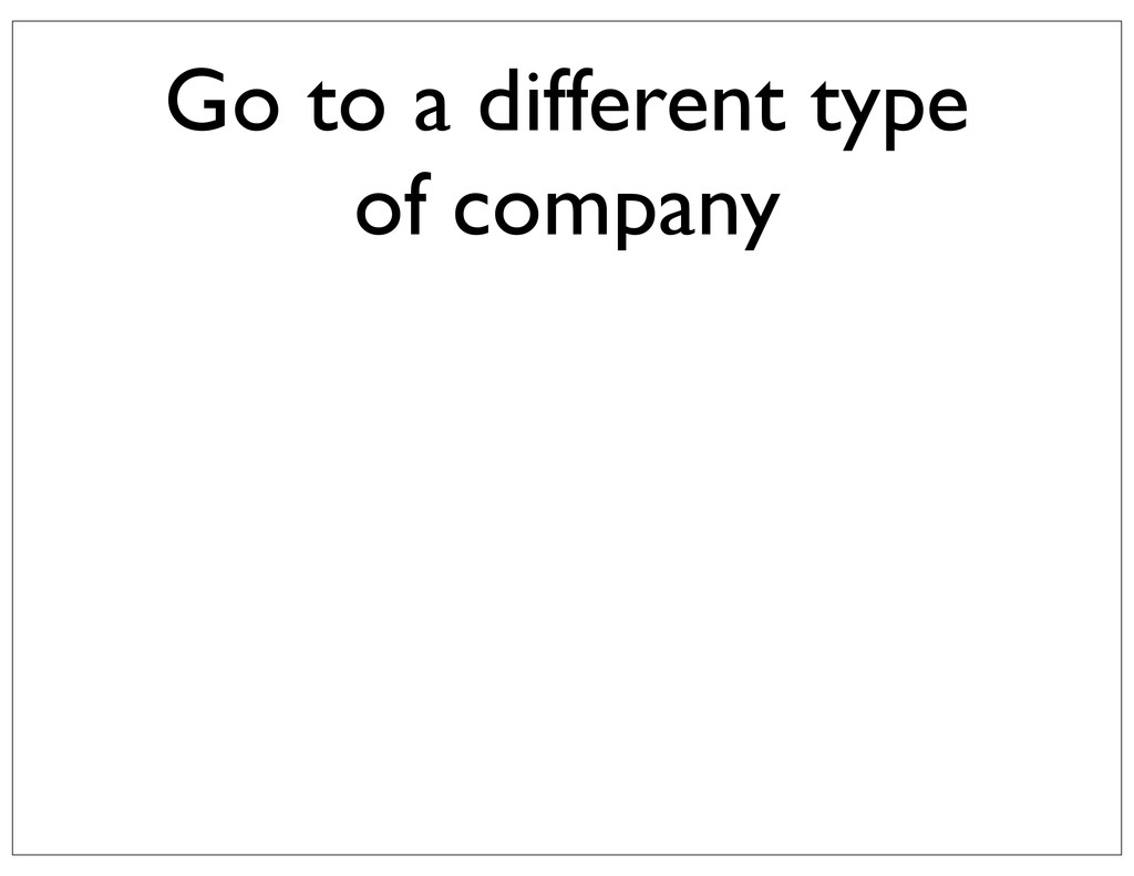 Go to a different type of company