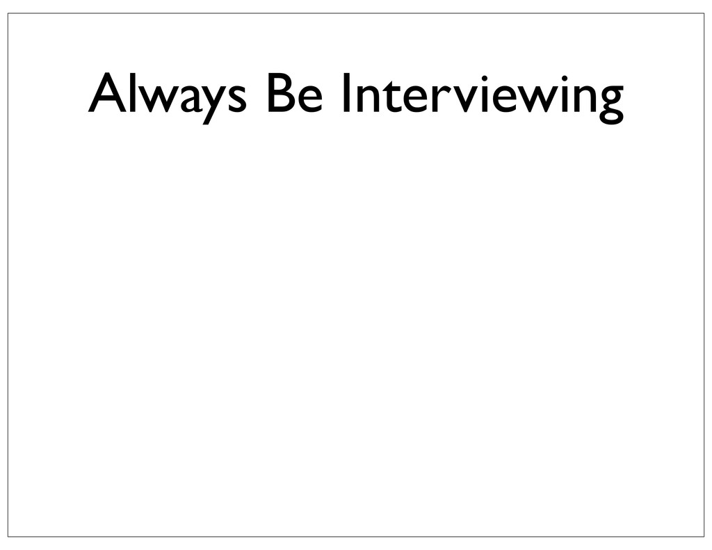 Always Be Interviewing