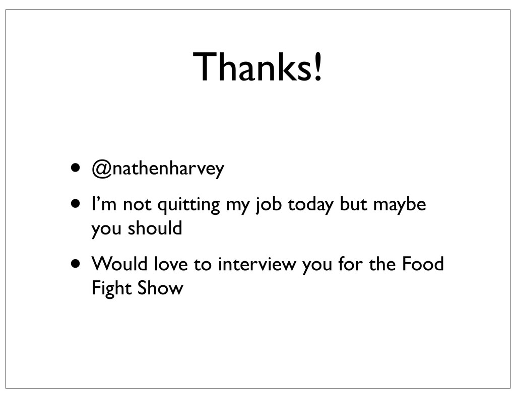 Thanks! • @nathenharvey • I'm not quitting my j...