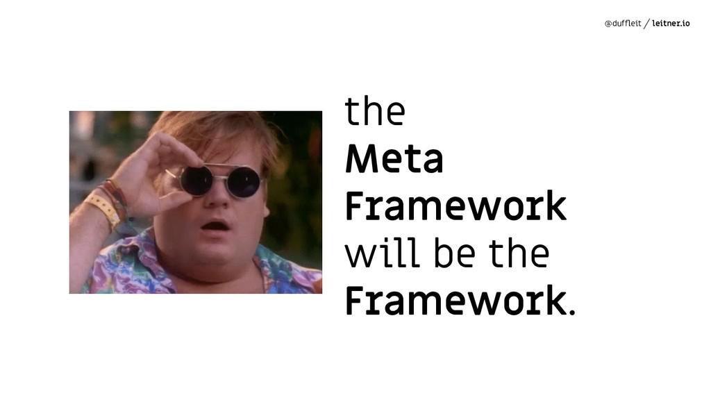 @duffleit leitner.io the Meta Framework will be ...