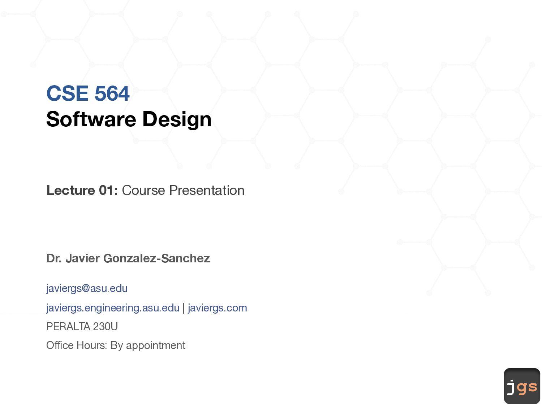 jgs CSE 564 Software Design Lecture 01: Course ...