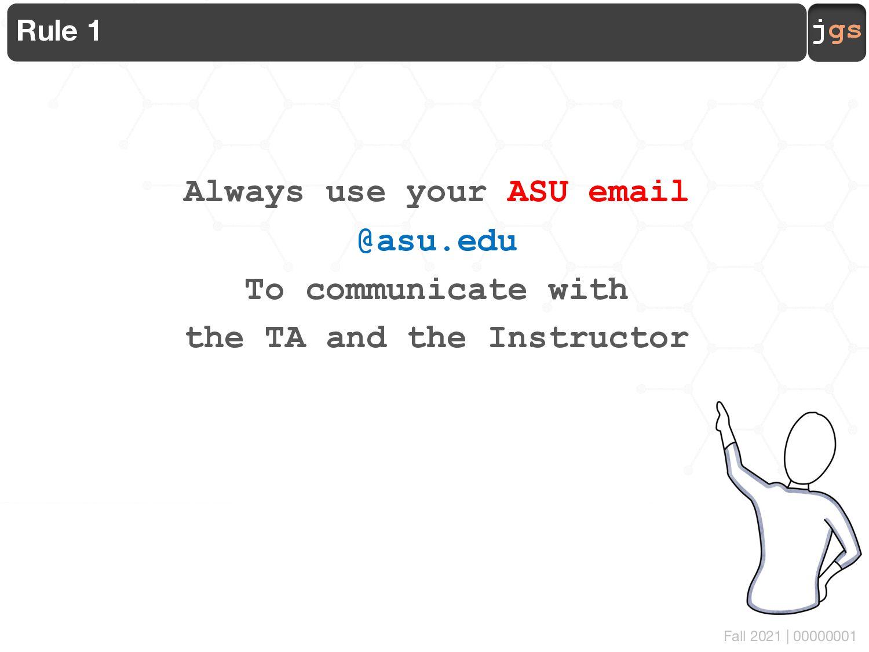 jgs 00000001 javiergs@asu.edu Rule: Always use ...