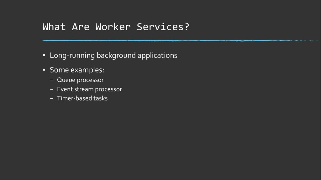 What Are Worker Services? ▪ Long-running backgr...
