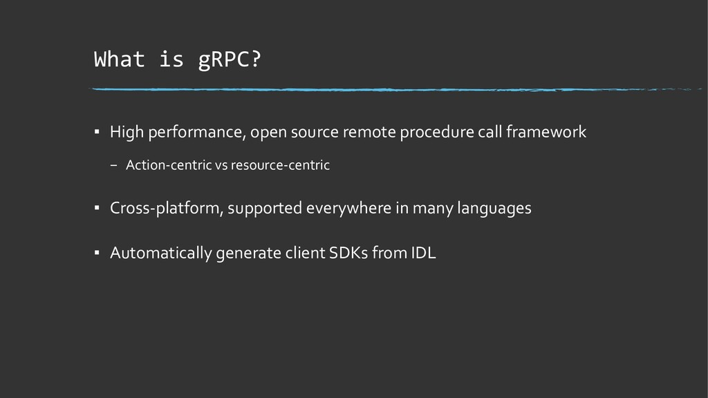 What is gRPC? ▪ High performance, open source r...