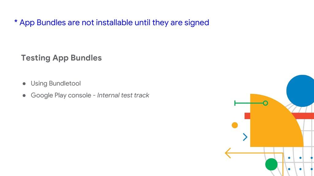 ● Using Bundletool ● Google Play console - Inte...